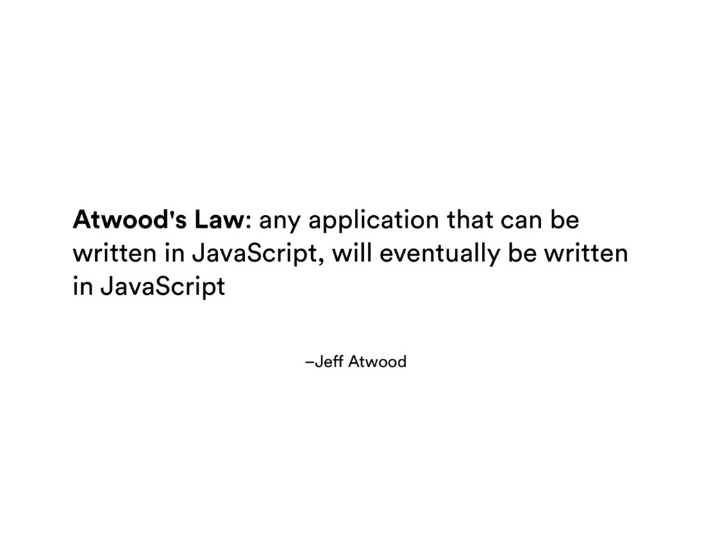 –Jeff Atwood Atwood's Law: any application that...