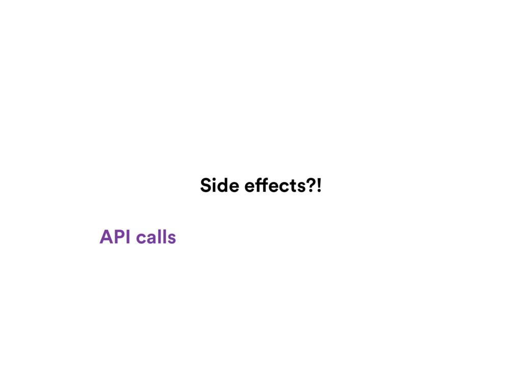 Side effects?! API calls