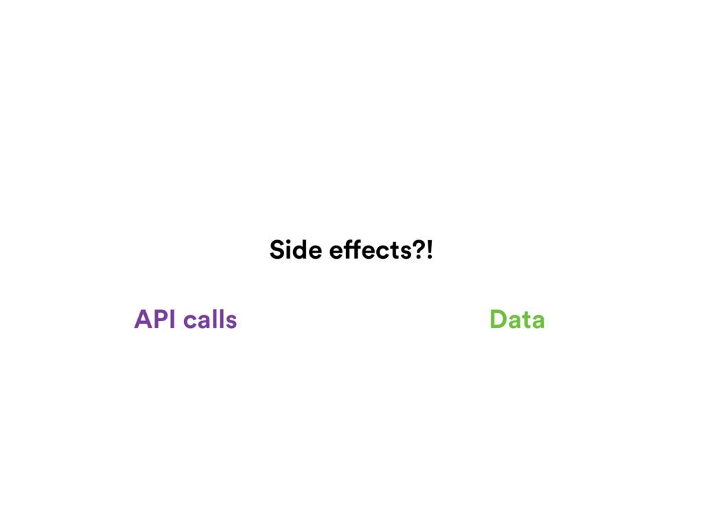 Side effects?! Data API calls