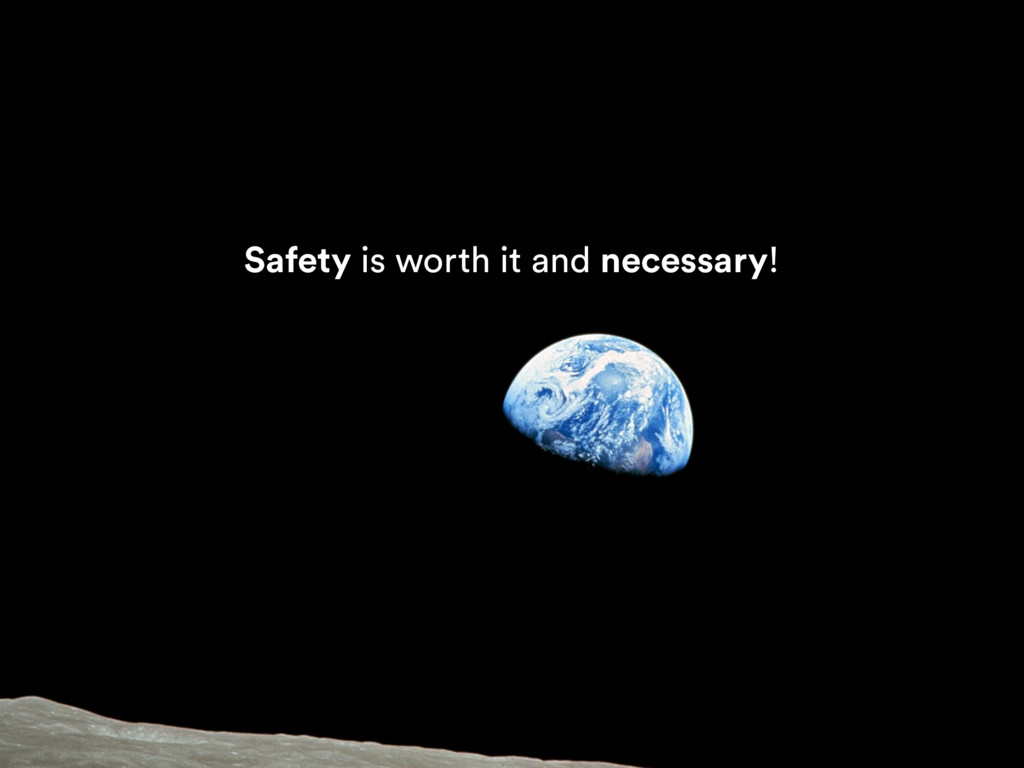 Safety is worth it and necessary!