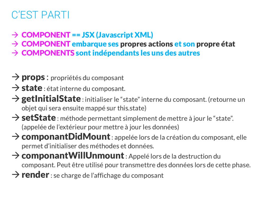 C'EST PARTI  COMPONENT == JSX (Javascript XML)...
