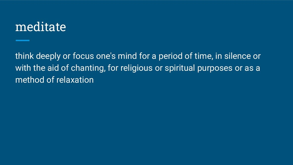 meditate think deeply or focus one's mind for a...