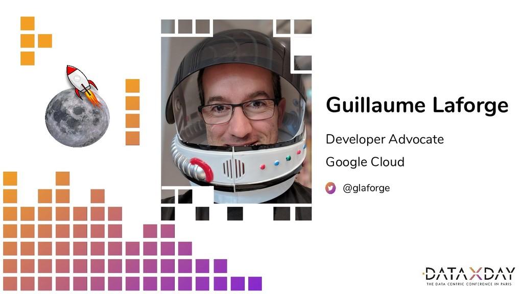 Guillaume Laforge Developer Advocate Google Clo...