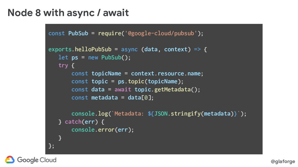 @glaforge Node 8 with async / await const PubSu...