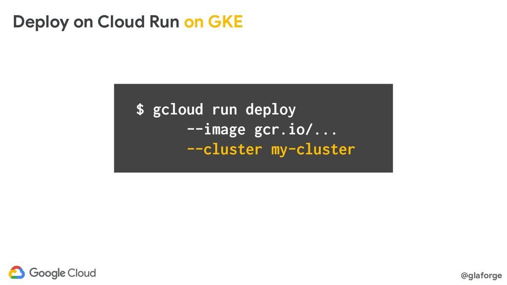 @glaforge $ gcloud run deploy --image gcr.io/.....