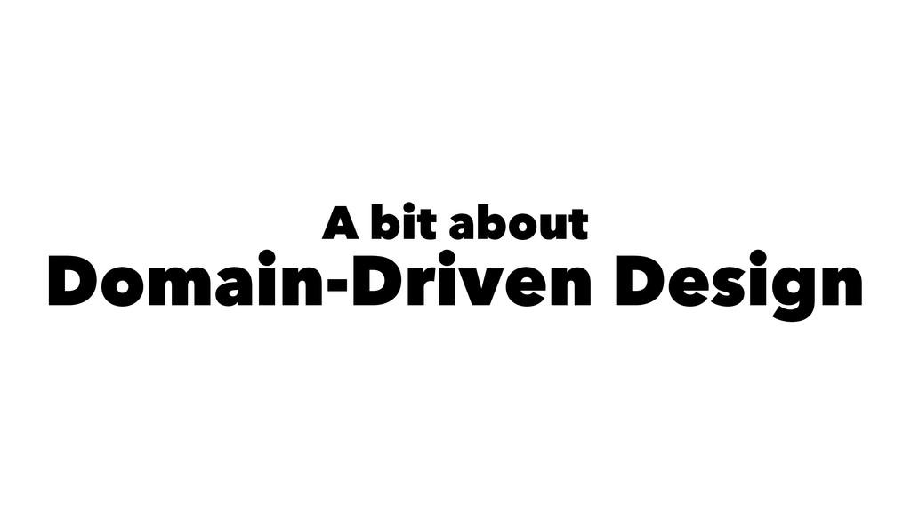 A bit about Domain-Driven Design
