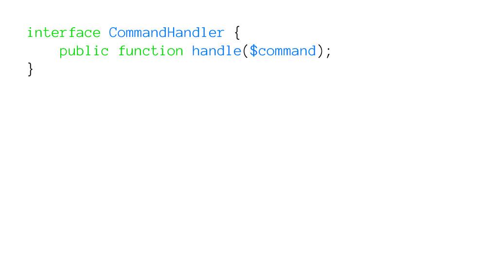 interface CommandHandler { public function hand...