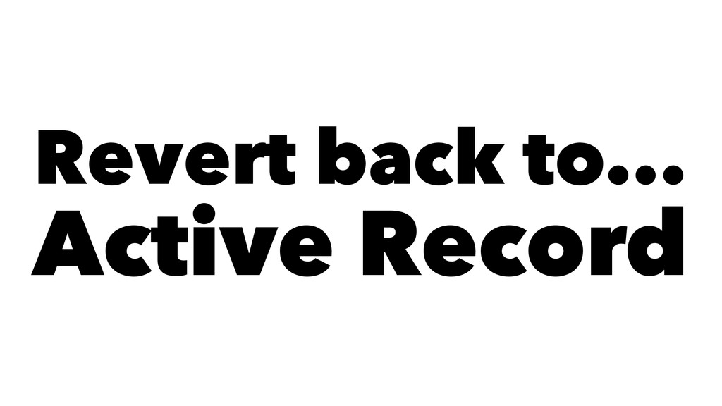 Revert back to... Active Record