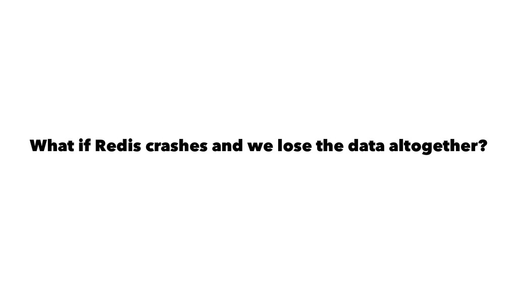What if Redis crashes and we lose the data alto...