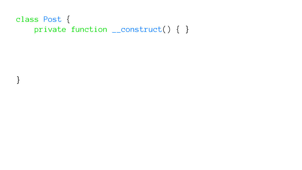 class Post { private function __construct() { }...
