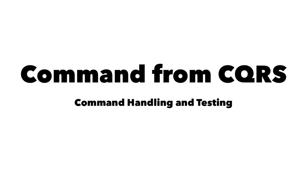 Command from CQRS Command Handling and Testing