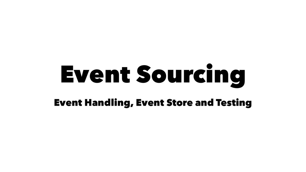 Event Sourcing Event Handling, Event Store and ...