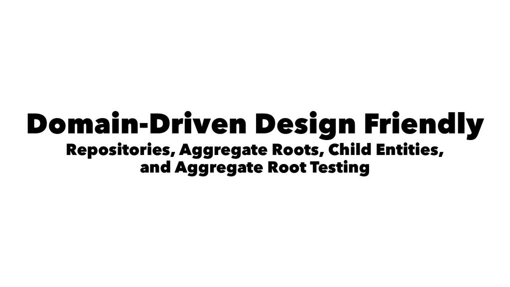 Domain-Driven Design Friendly Repositories, Agg...