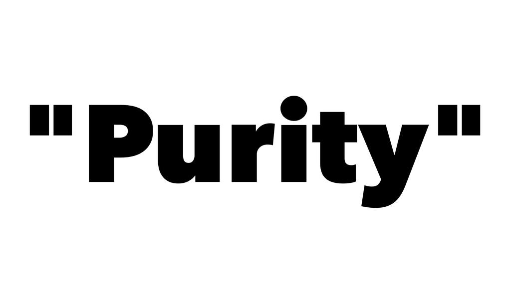 """Purity"""