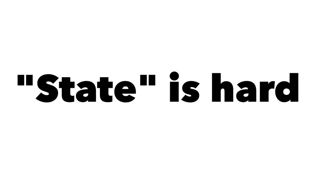 """""""State"""" is hard"""