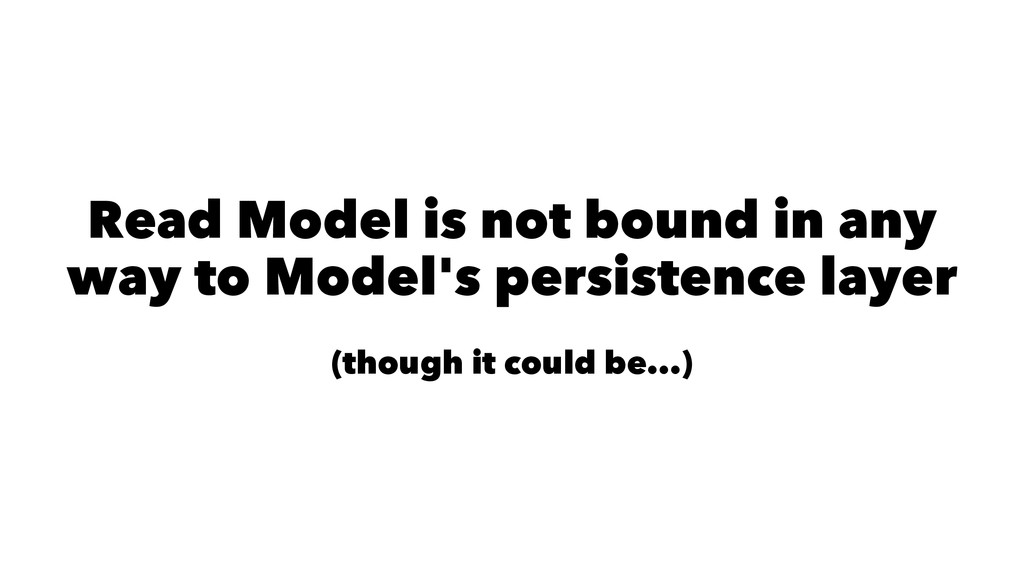 Read Model is not bound in any way to Model's p...