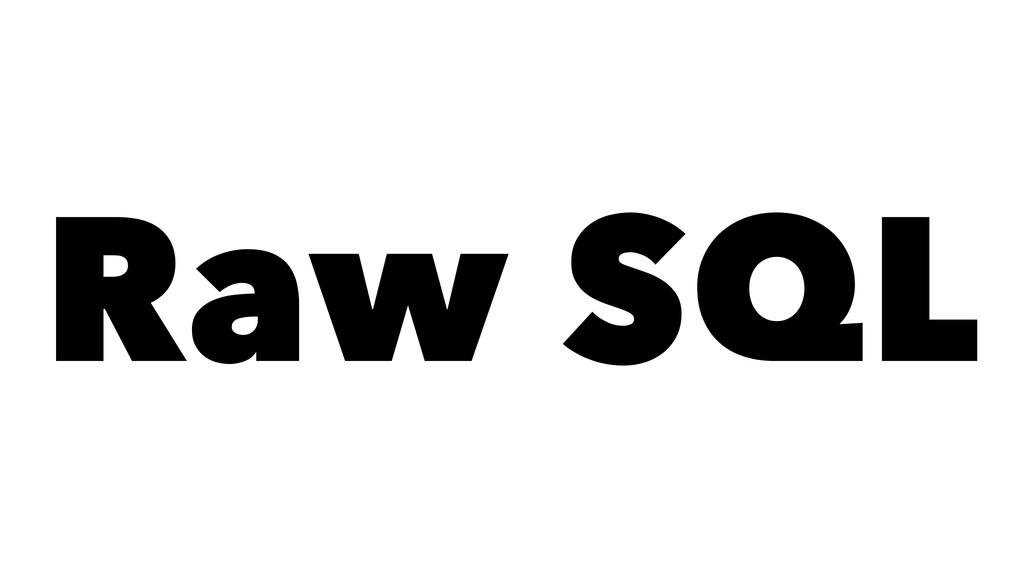 Raw SQL