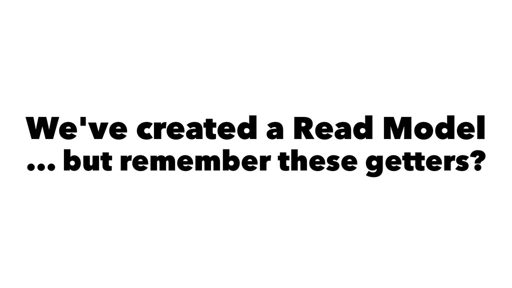 We've created a Read Model ... but remember the...