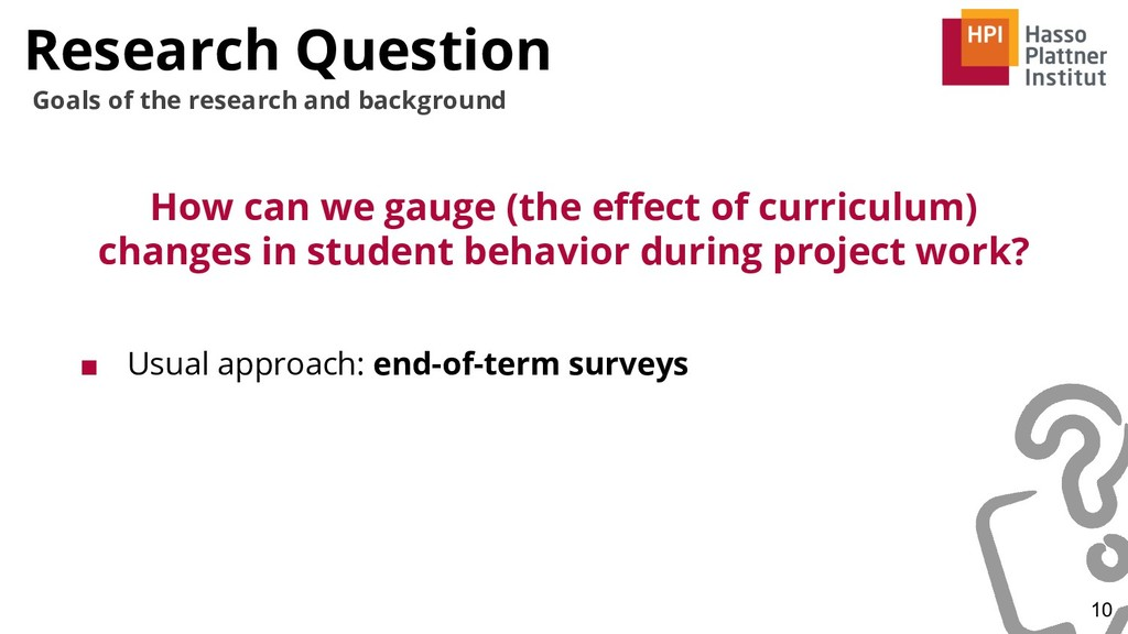 Research Question ■ Usual approach: end-of-term...