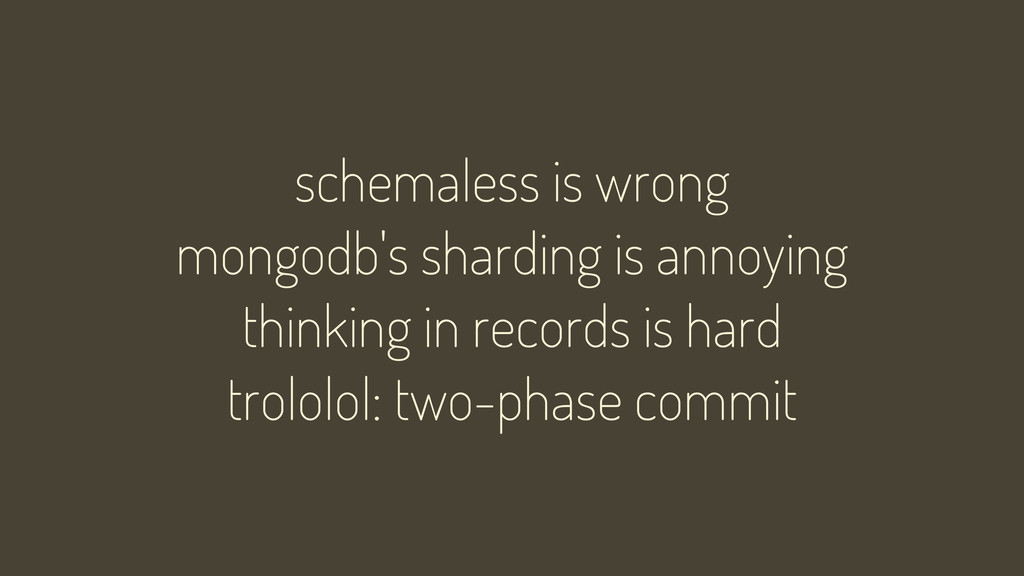 schemaless is wrong mongodb's sharding is annoy...