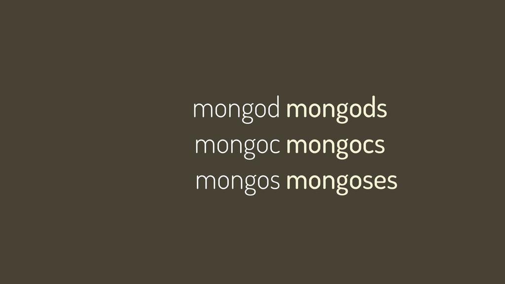 mongod mongoc mongos mongods mongocs mongoses
