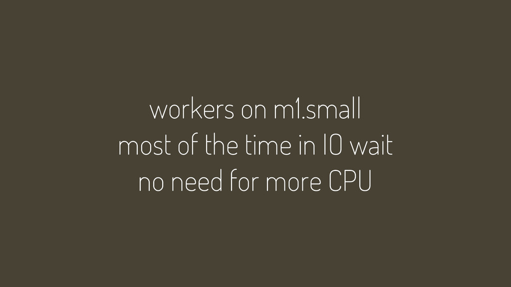 workers on m1.small most of the time in IO wait...