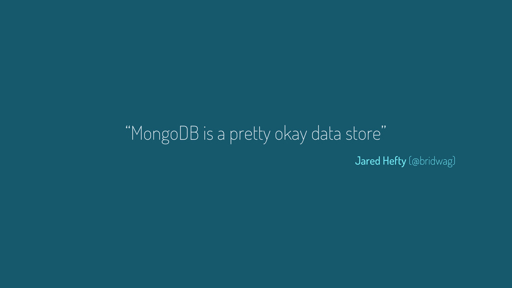 """MongoDB is a pretty okay data store"" Jared Hef..."