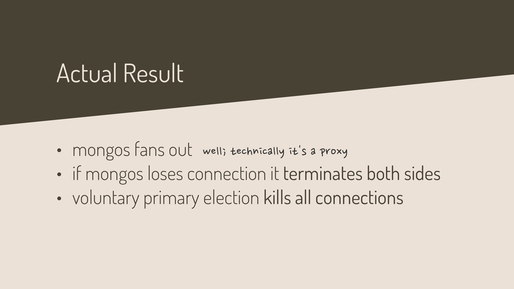 Actual Result • mongos fans out • if mongos los...
