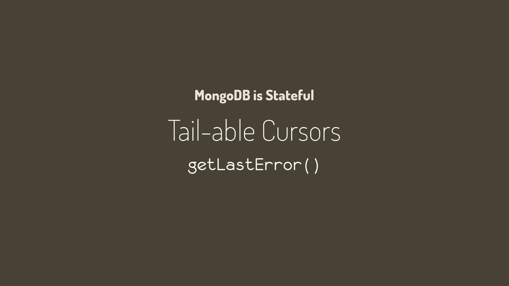 Tail-able Cursors getLastError() MongoDB is Sta...