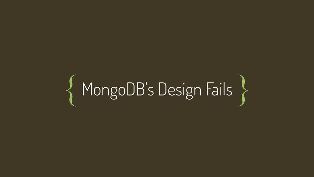 MongoDB's Design Fails { }