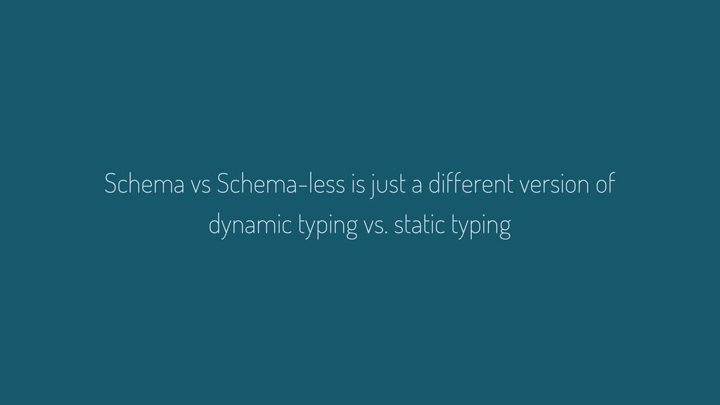 Schema vs Schema-less is just a different versi...