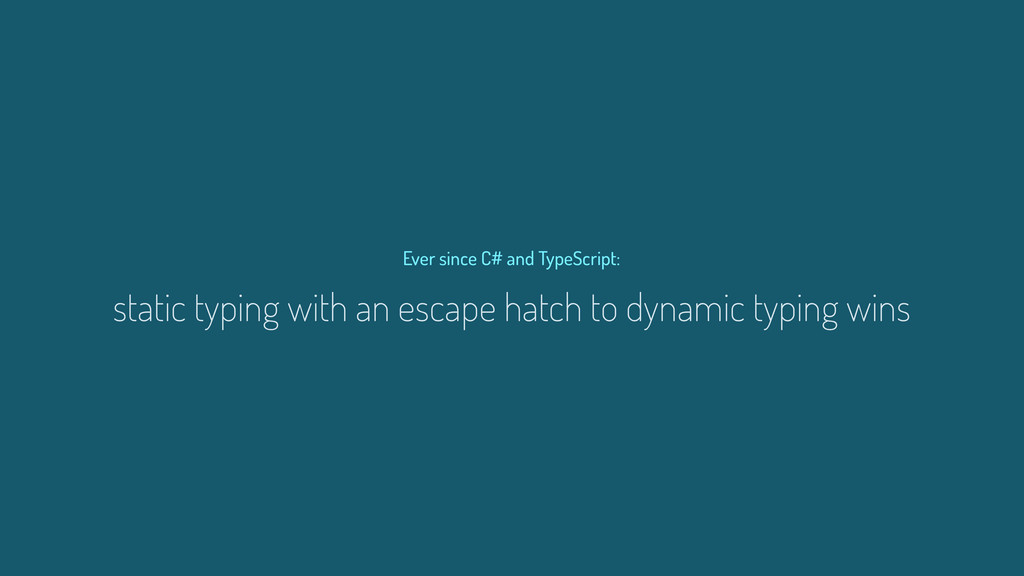 static typing with an escape hatch to dynamic t...