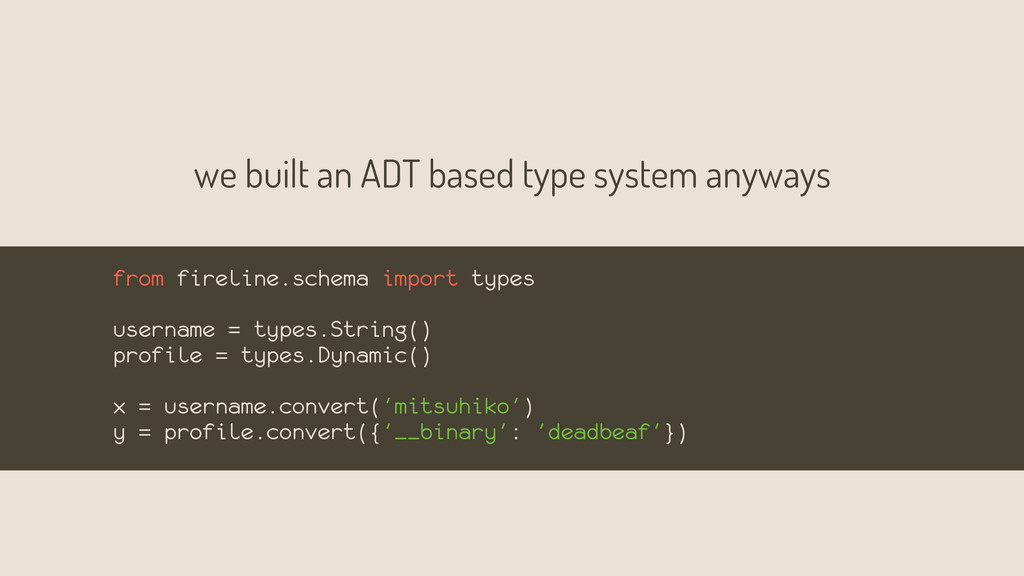 we built an ADT based type system anyways from ...