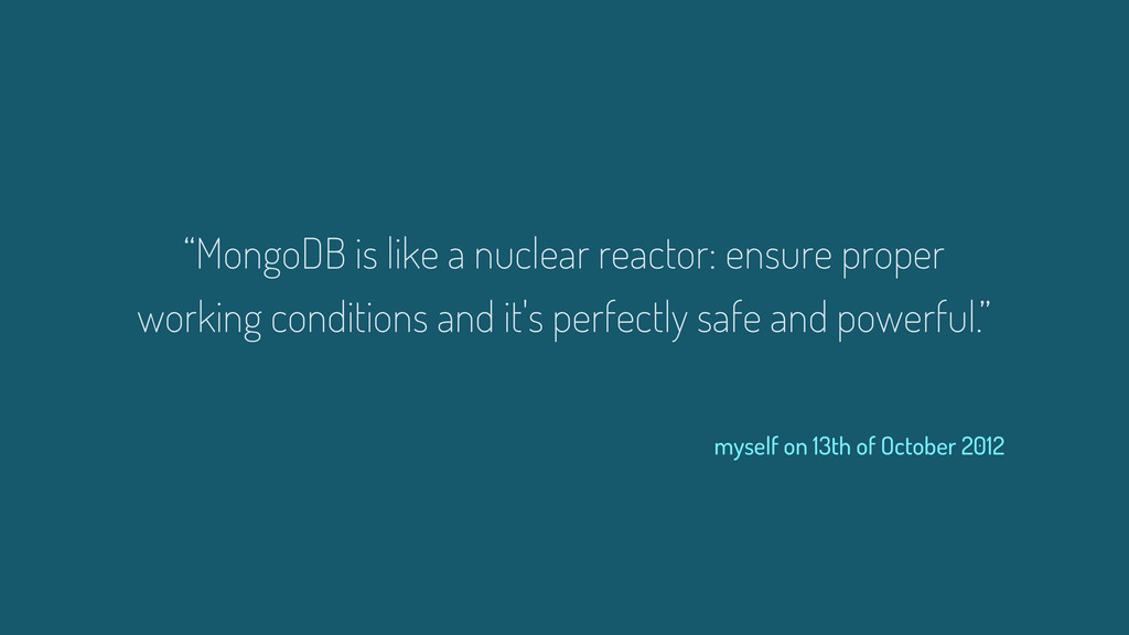 """MongoDB is like a nuclear reactor: ensure prop..."