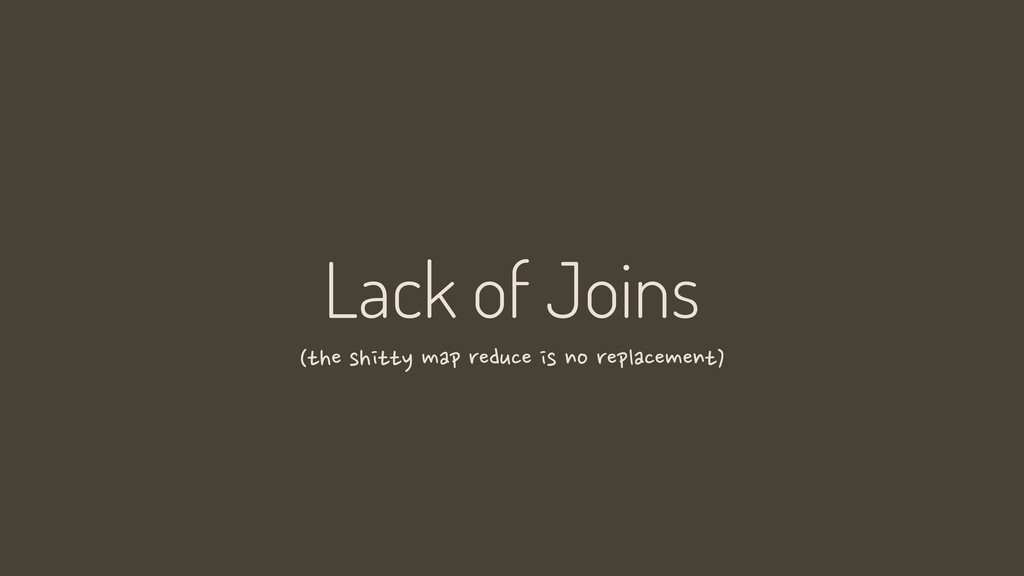 Lack of Joins (the