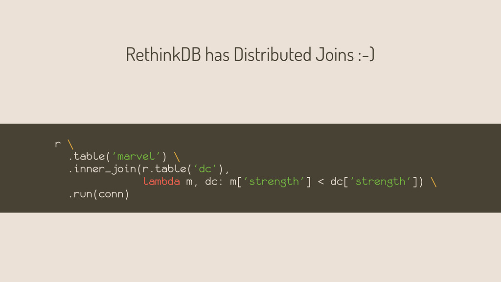 RethinkDB has Distributed Joins :-) r \ .table(...
