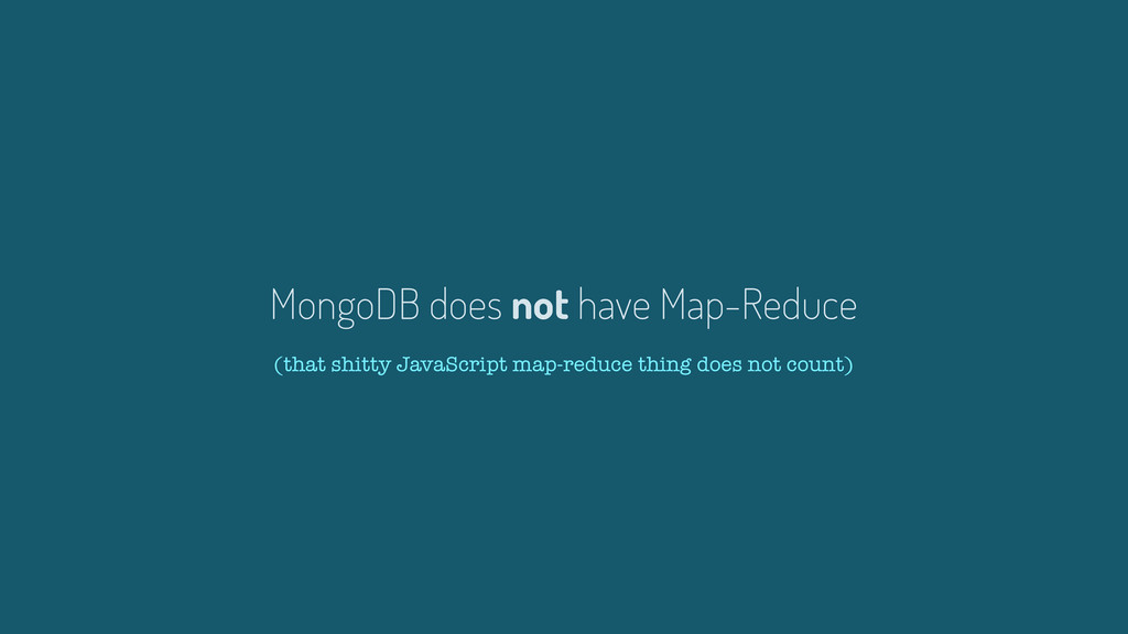 MongoDB does not have Map-Reduce (that shitty J...