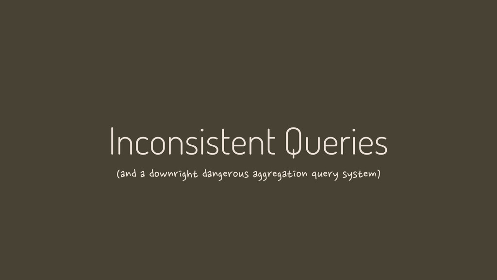 Inconsistent Queries (and