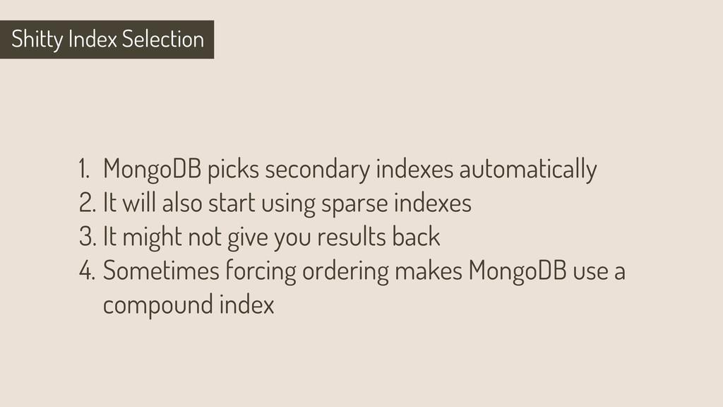 Shitty Index Selection 1. MongoDB picks seconda...