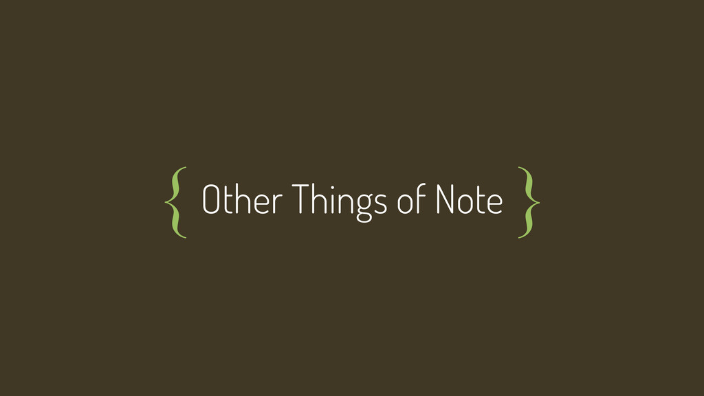 Other Things of Note { }