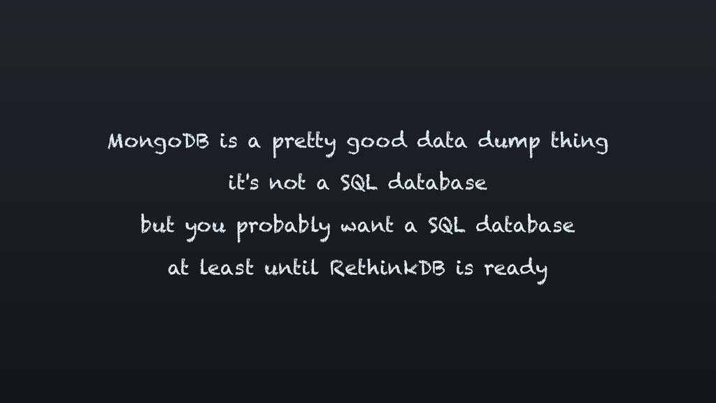 MongoDB is a pretty good data dump thing it's n...
