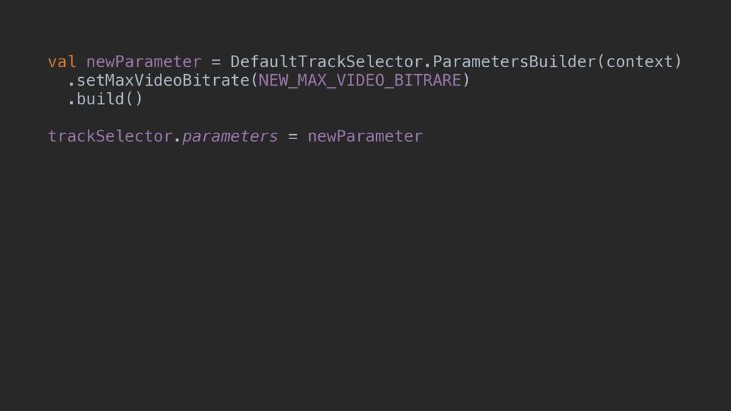 val newParameter = DefaultTrackSelector.Paramet...