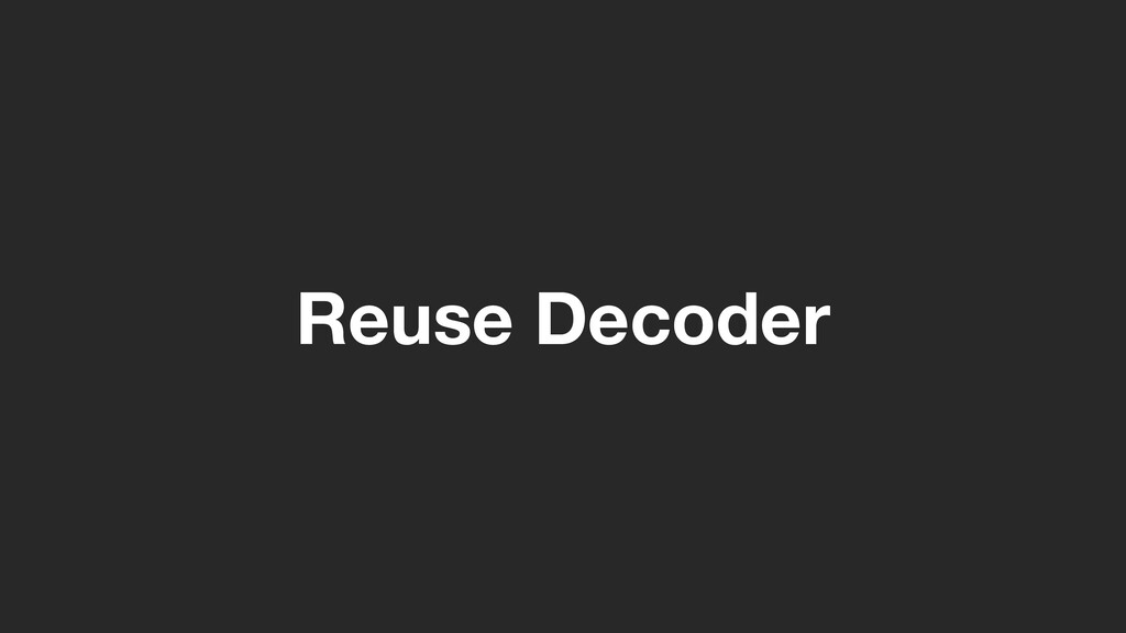 Reuse Decoder