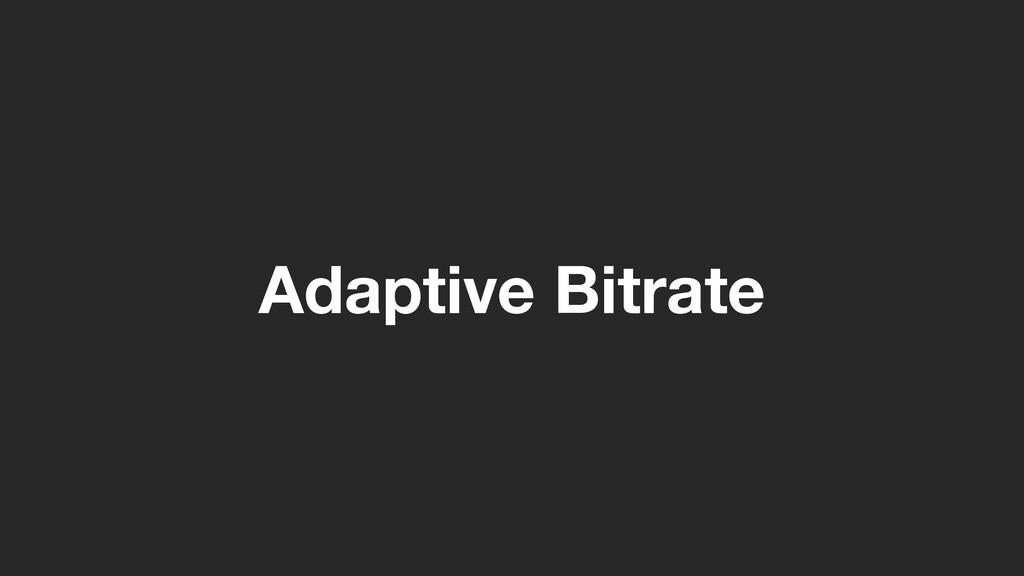 Adaptive Bitrate