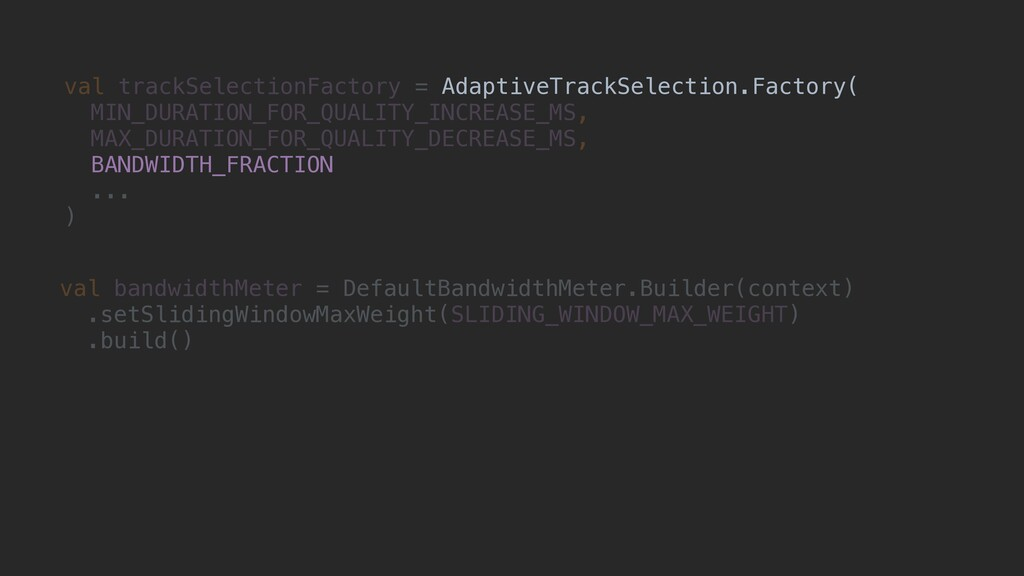 val trackSelectionFactory = AdaptiveTrackSelect...