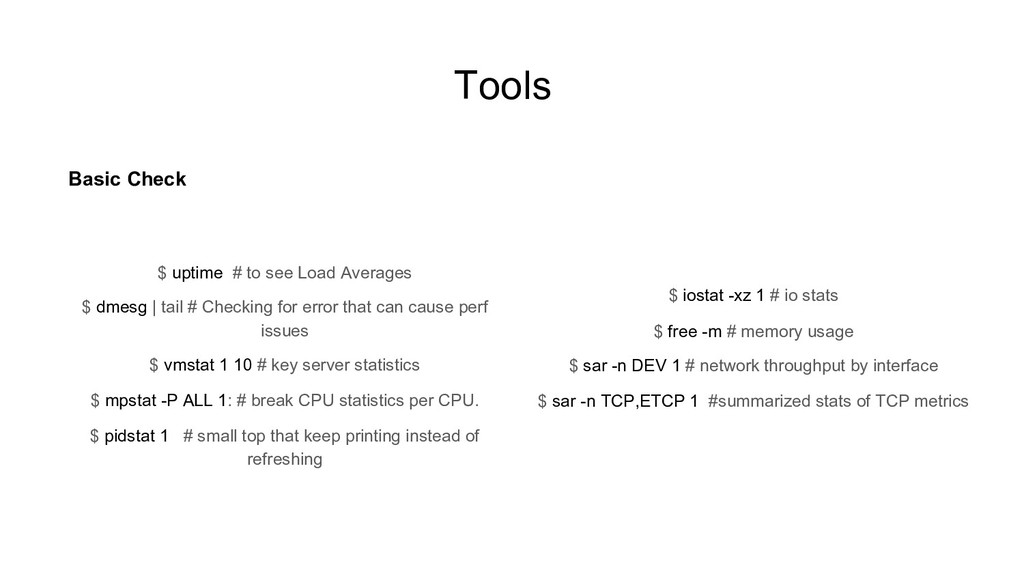 Tools $ iostat -xz 1 # io stats $ free -m # mem...