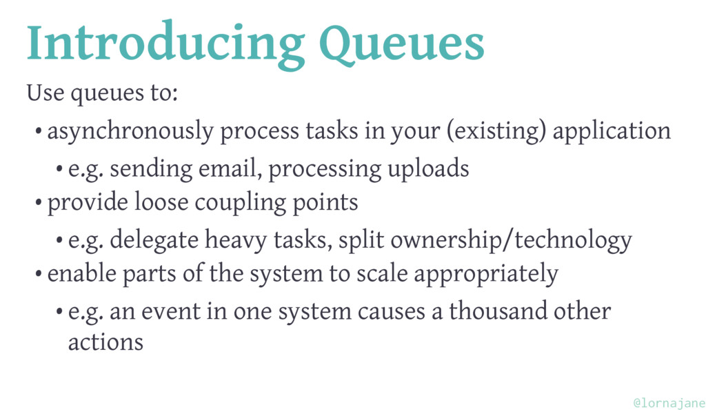 Introducing Queues Use queues to: • asynchronou...