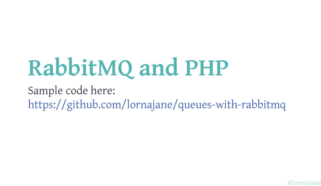 RabbitMQ and PHP Sample code here: https://gith...