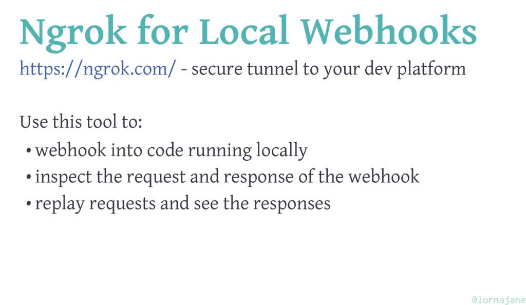 Ngrok for Local Webhooks https://ngrok.com/ - s...