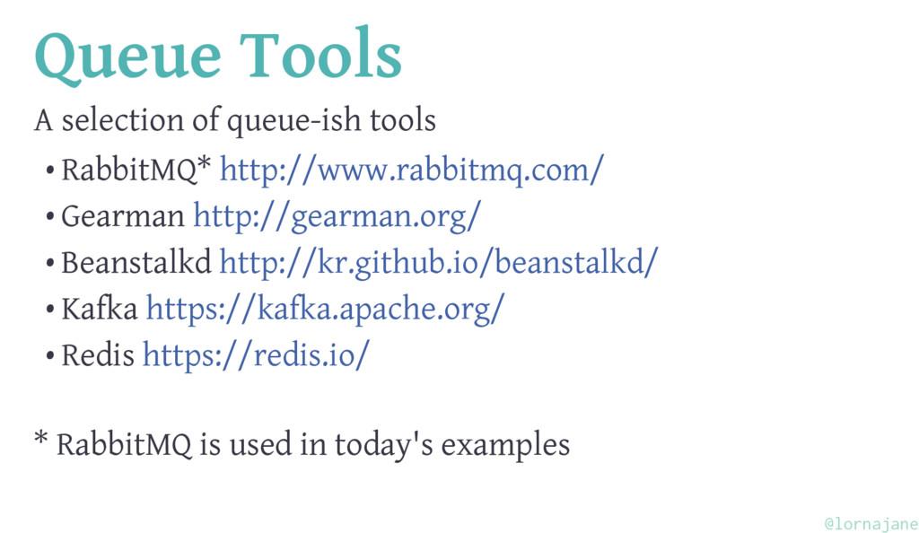 Queue Tools A selection of queue-ish tools • Ra...